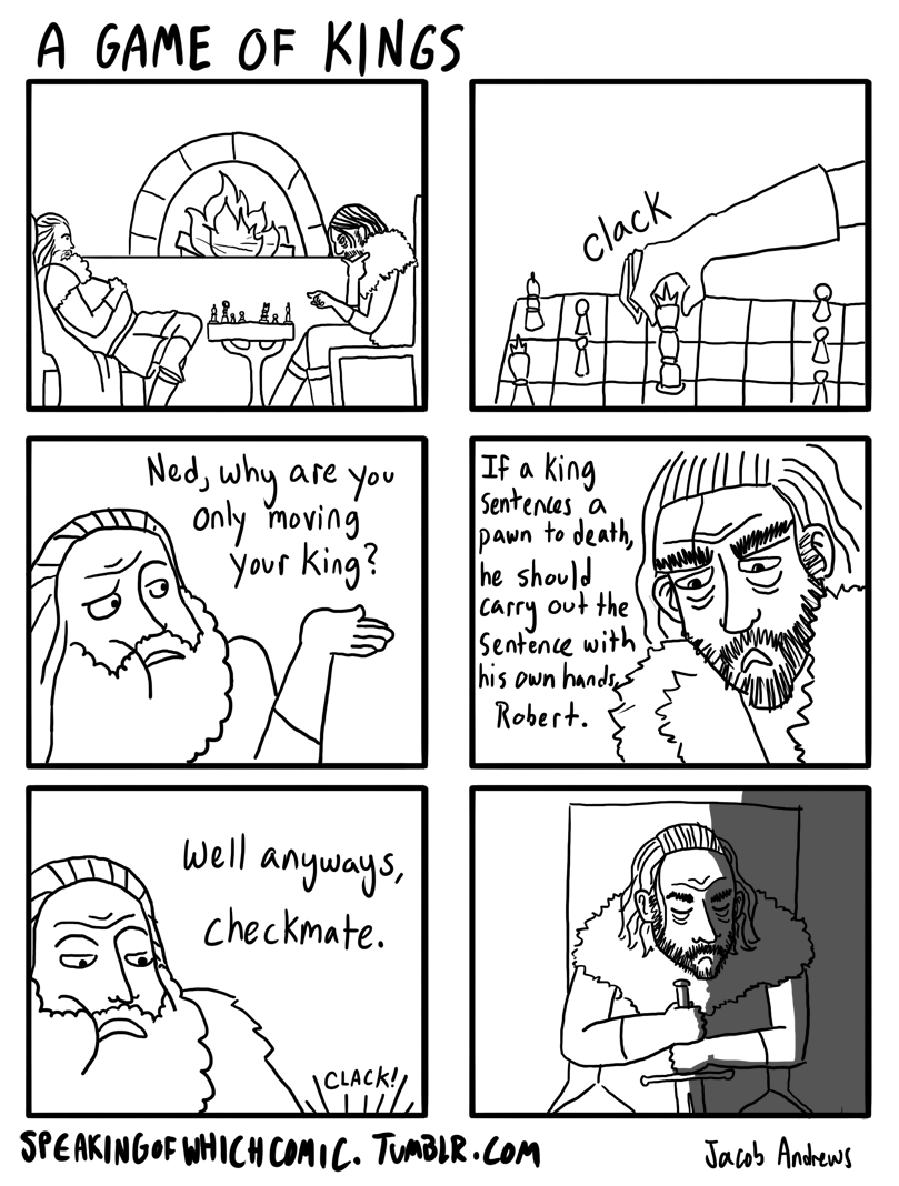 speakingofwhichcomic :     Oh Ned Stark, you're just so honorable that it's  adorable.
