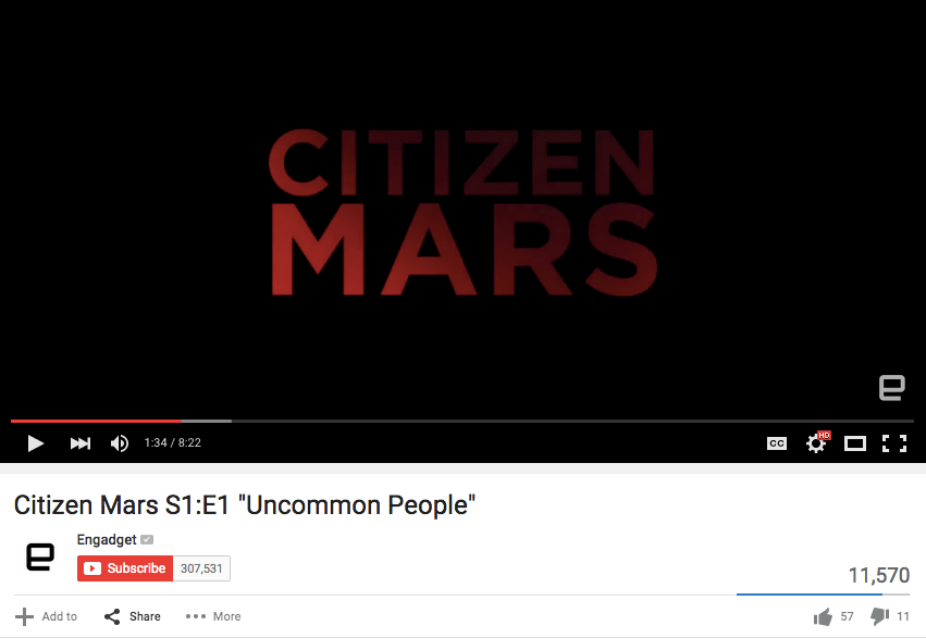 Citizen Mars , a five episode series of mini-documentaries, explores five people who want to go to Mars forever. All five episodes are on   Engadget's site   but the only metrics are on   Engadget's YouTube uploads  .