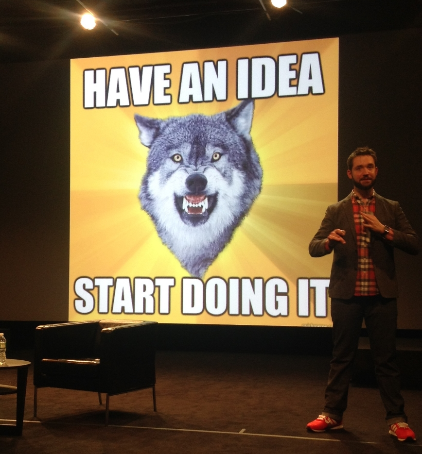 "Courage Wolf: ""have an idea - start doing it"""