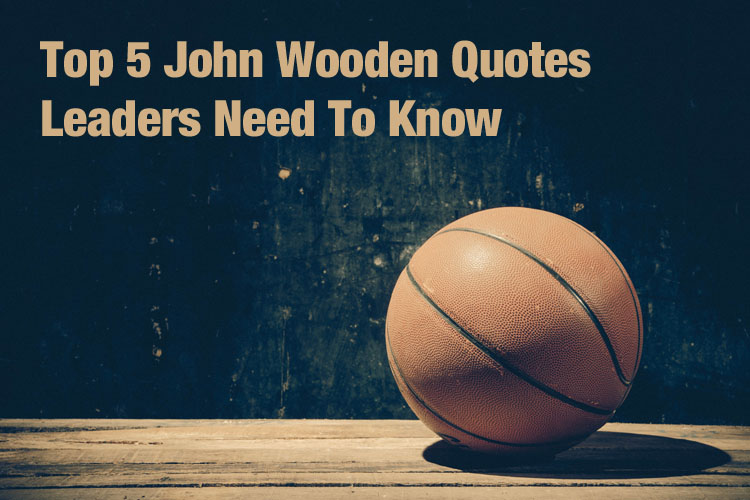 Top 5 John Wooden Quotes Leaders Need To Know — Empowered Living