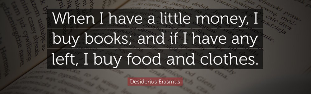 28989-Desiderius-Erasmus-Quote-When-I-have-a-little-money-I-buy-books.jpg