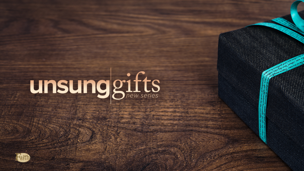 New Sermon Series: Unsung Gifts