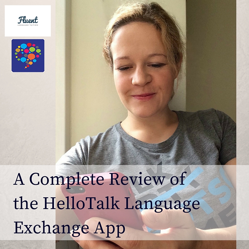 A Complete Review of the HelloTalk Language Exchange App by Fluent