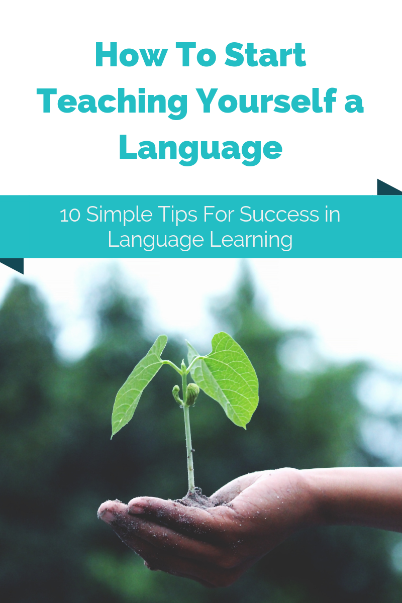 How To Start Teaching Yourself a Language: 10 Simple Tips For Success in Language Learning