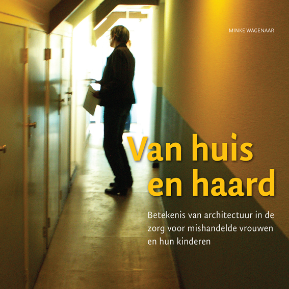 Van huis en haard:Betekenis van architectuur in de zorg voor mishandelde vrouwen en hun kinderen  Bussum, uitgeverij Thoth, 2008.