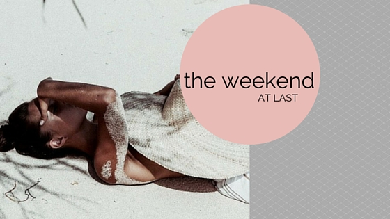 the weekend at last