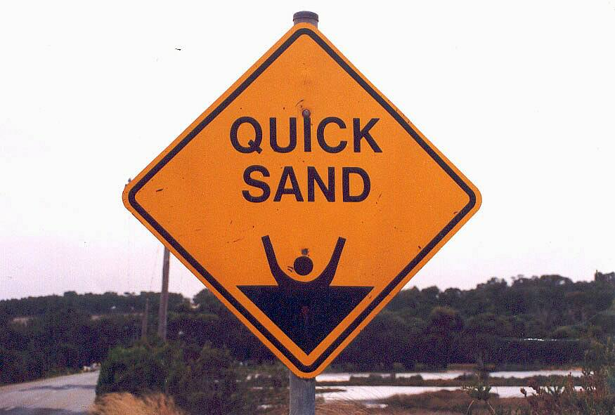 OK...we'll watch out for the Quicksand!