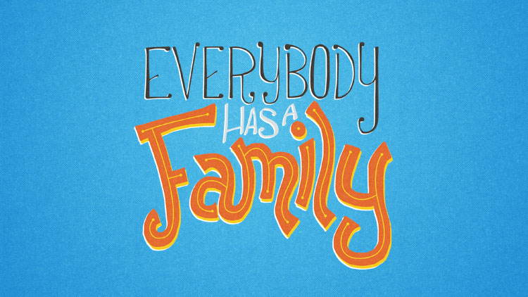 Everybody has a Family