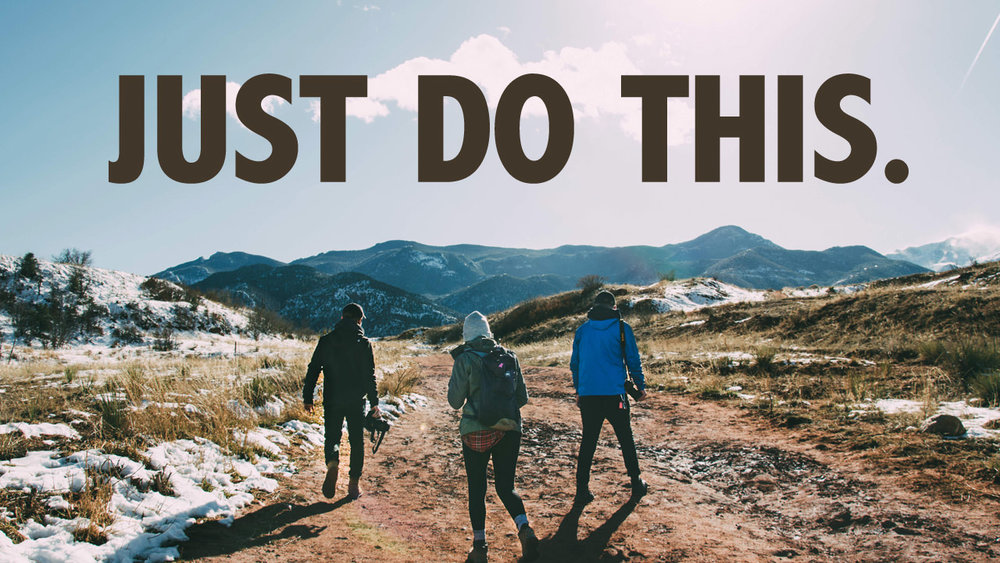 Just Do This