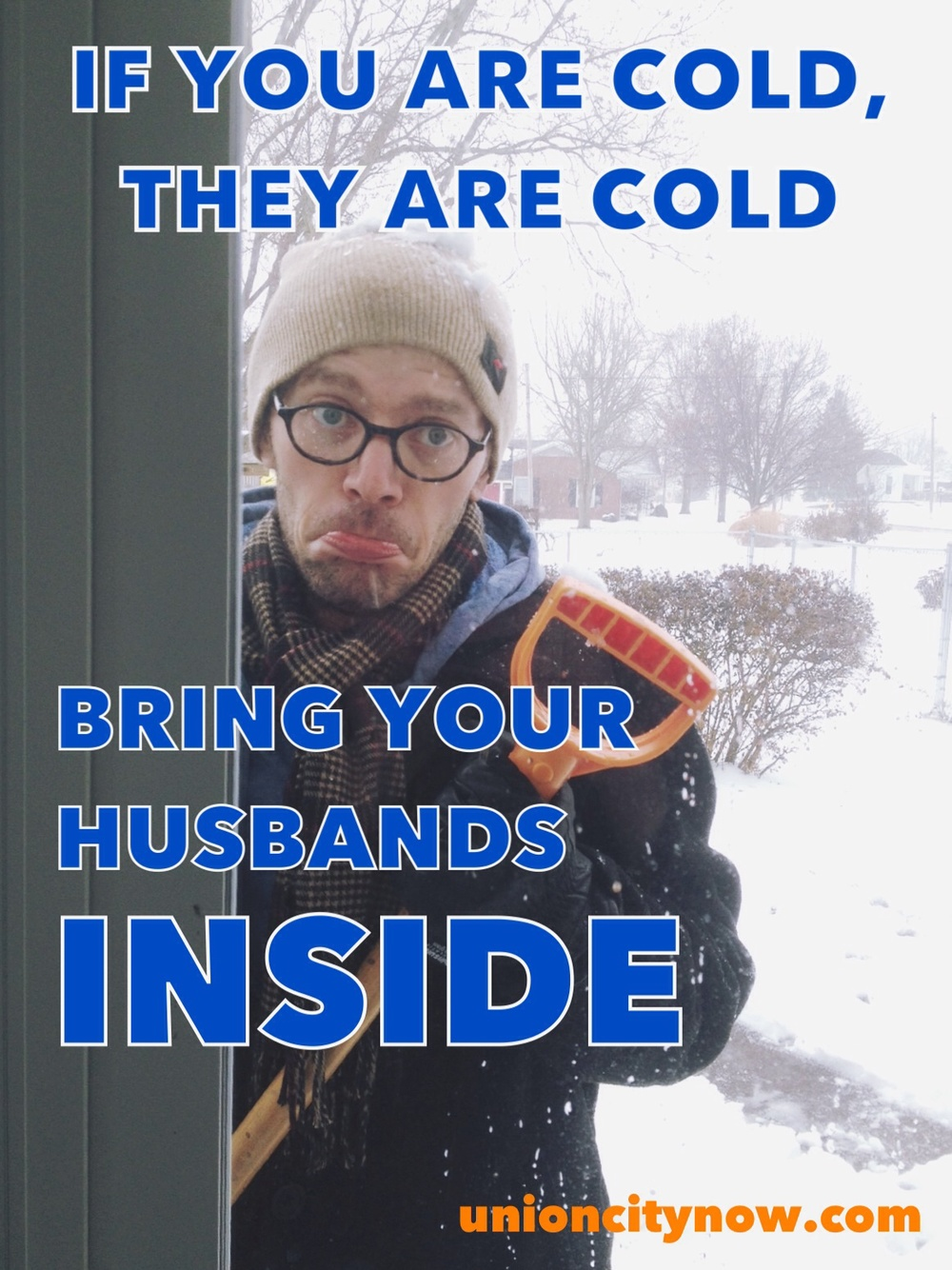 if you are cold, they are cold, bring your husbands inside