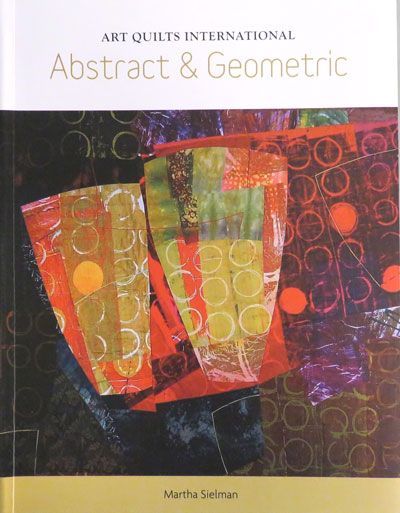 Martha Sielman's beautiful  book   Art Quilts International: Abstract & Geometric , is out. There is a four page spread about my art in it. That's  Pat Pauly's  quilt on the front! What a gift! There is a Masterworks exhibit planned for 2017-2020 in which my piece Round and Round It Goes will travel.