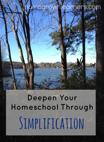 Deepen Your Homeschool Through Simplification