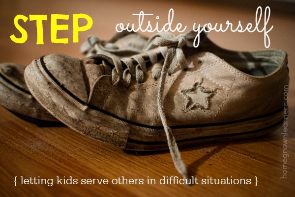 Step Outside Yourself - Letting Your Child Serve Others in Difficult Situations