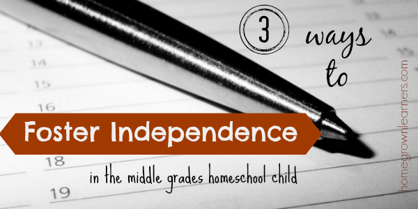 3 Ways to Foster Independence in the Middle Grades Homeschool Child