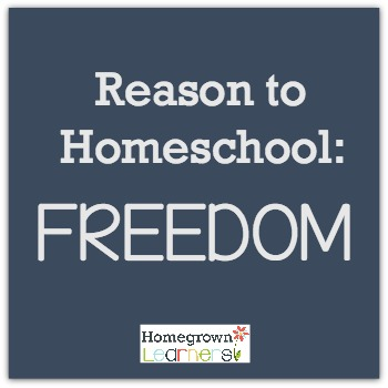 Reason to Homeschool: FREEDOM