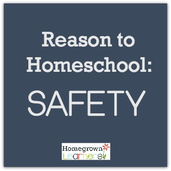 Reason to Homeschool: Safety