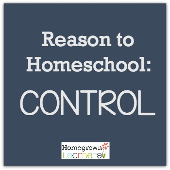 Reason to Homeschool: Control