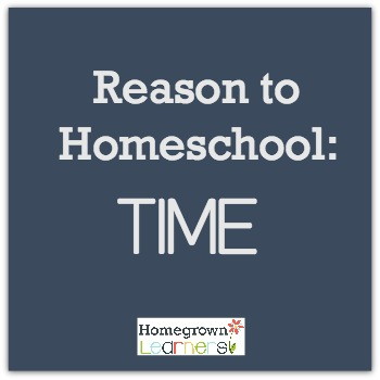 Reason to Homeschool: TIME