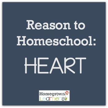Reason to Homeschool: HEART