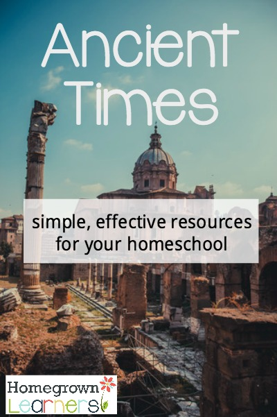 Ancient Times: Simple, Effective Resources for Your Homeschool