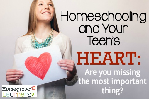 Homeschooling and Your Teen's Heart: Are You Missing the Most Important Thing?