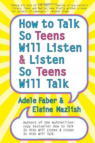 How to Talk So Teens Will Listen & Listen So Teens Will Talk?