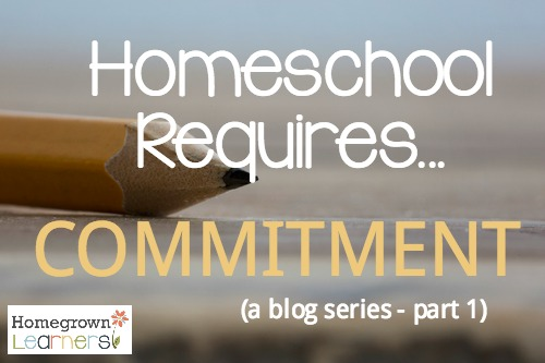 Homeschool Requires Commitment - part 1 in a four part blog series about what it REALLY takes to homeschool your children