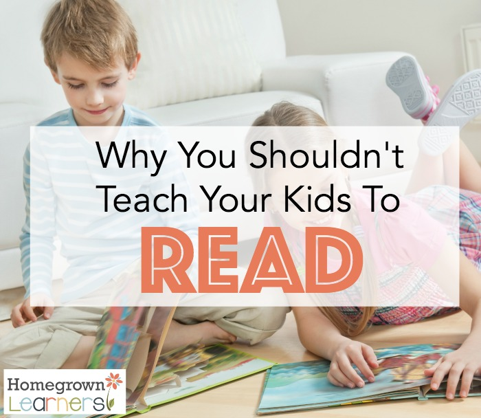 Why You Shouldn't Teach Your Kids to Read