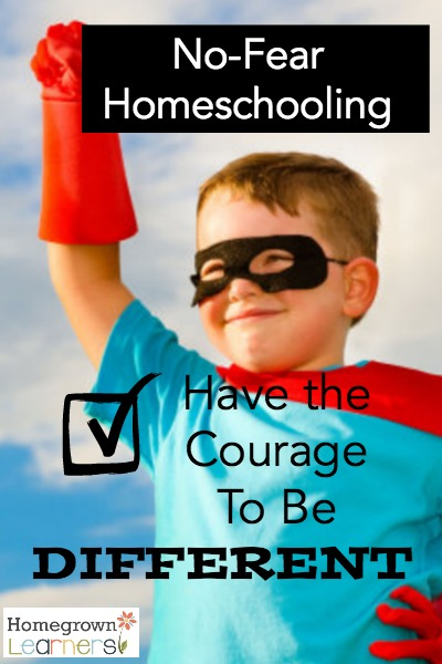 No Fear Homeschool: Have The Courage to Be Different