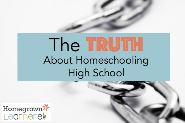 The Truth About Homeschooling High School