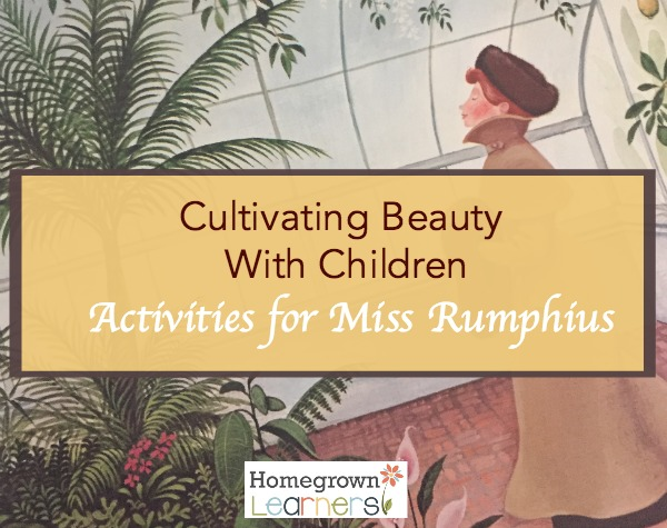 Cultivating Beauty With Children: Activities for Miss Rumphius