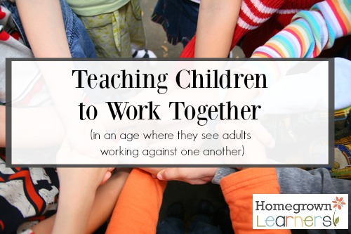 Teaching Children to Work Together (in an age where they see adults working against one another)