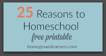 25 Reasons to Homeschool free printable from Homegrown Learners
