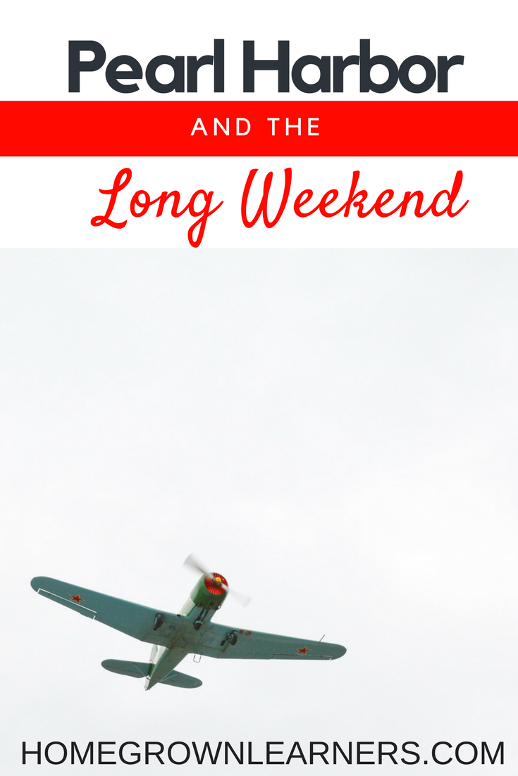Pearl Harbor and the Long Weekend | a study for homeschoolers