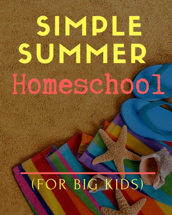 Simple Summer Homeschool for Big Kids