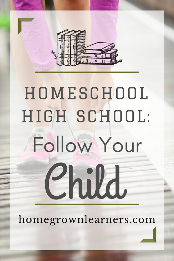 Homeschool High School: Follow Your Child