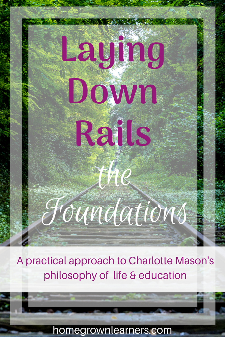 Laying Down Rails: A Practical Approach to Charlotte Mason's Philosophy of Education