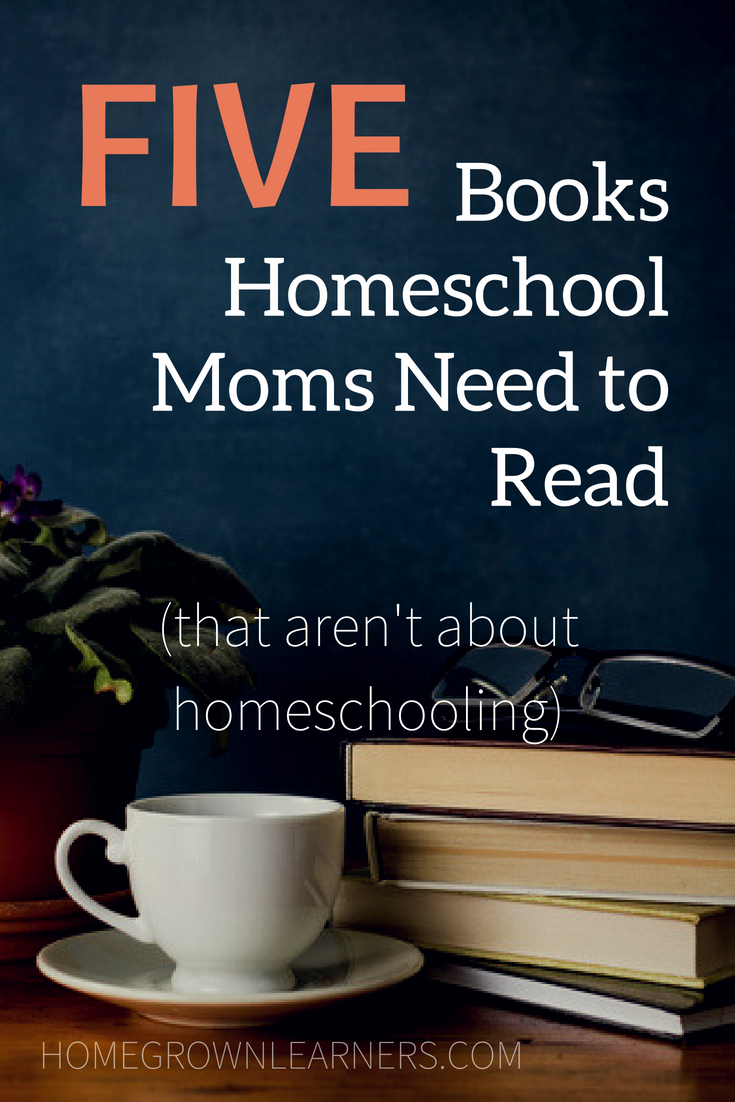 Five Books for Homeschool Moms (that aren't about homeschooling)