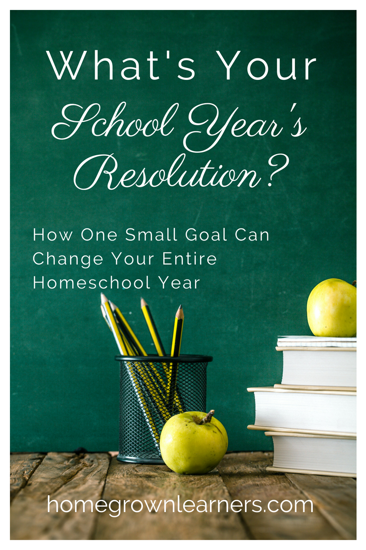 What's Your School Year's Resolution: How One Small Goal Can Change your Homeschool