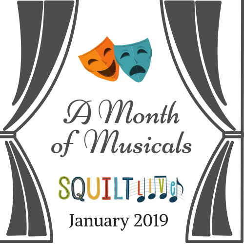 A Month of Musicals in SQUILT LIVE!