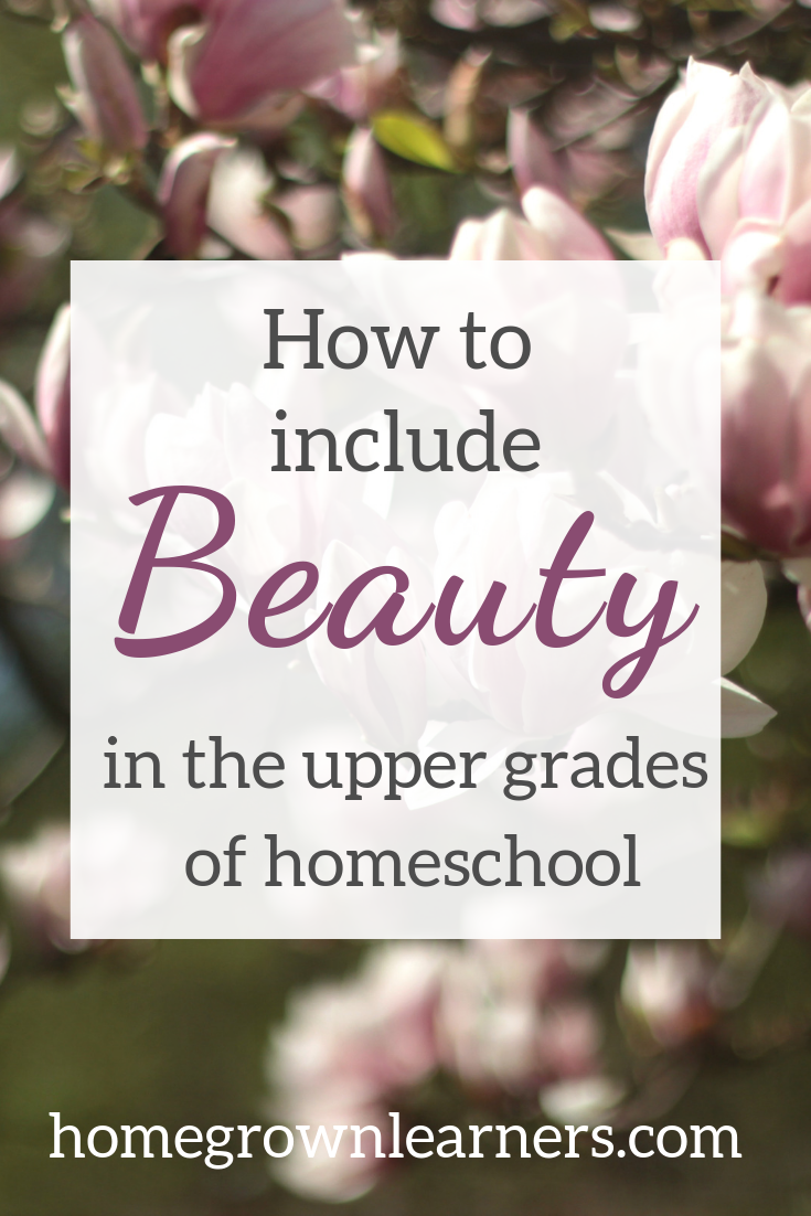 How to Include Beauty in the Upper Grades of #Homeschool