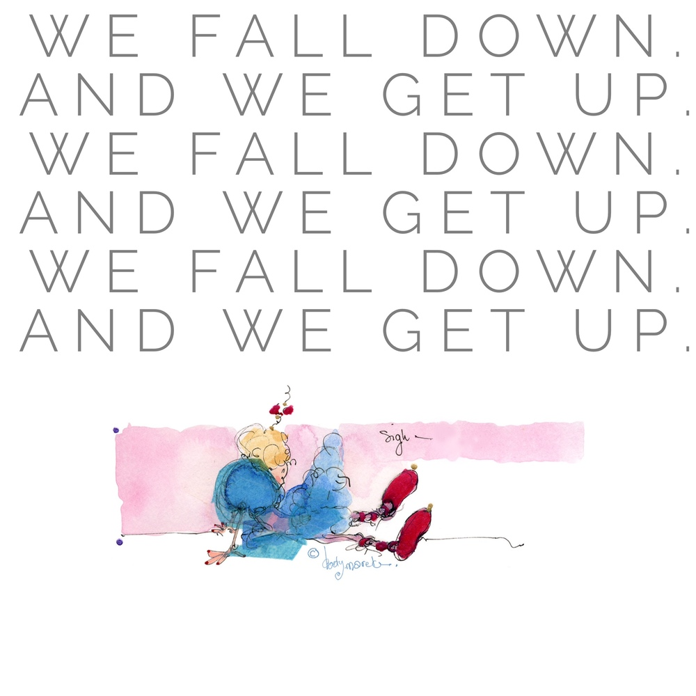 We Fall Down. We Get Up.
