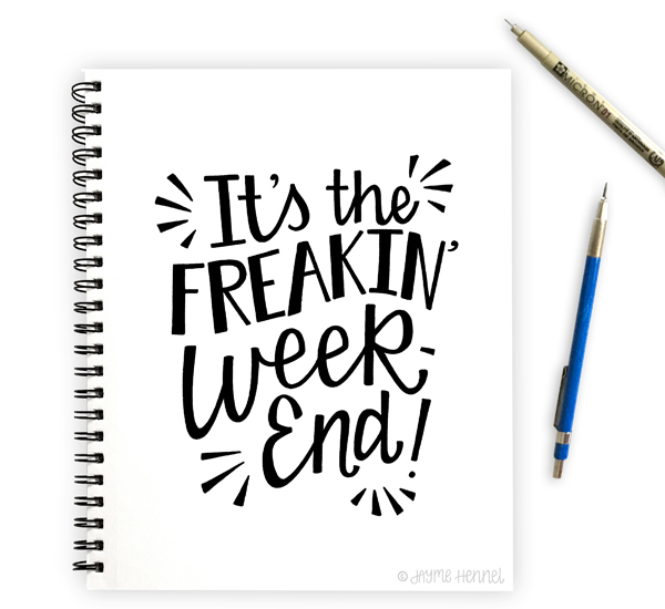 Freakin' Weekend © Jayme Hennel - Hennel Paper Co.