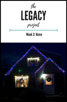 The Legacy Project - Week 3: Home.