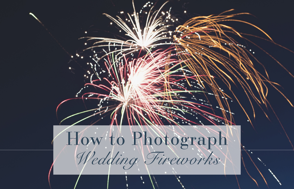 How to Photograph Wedding Fireworks