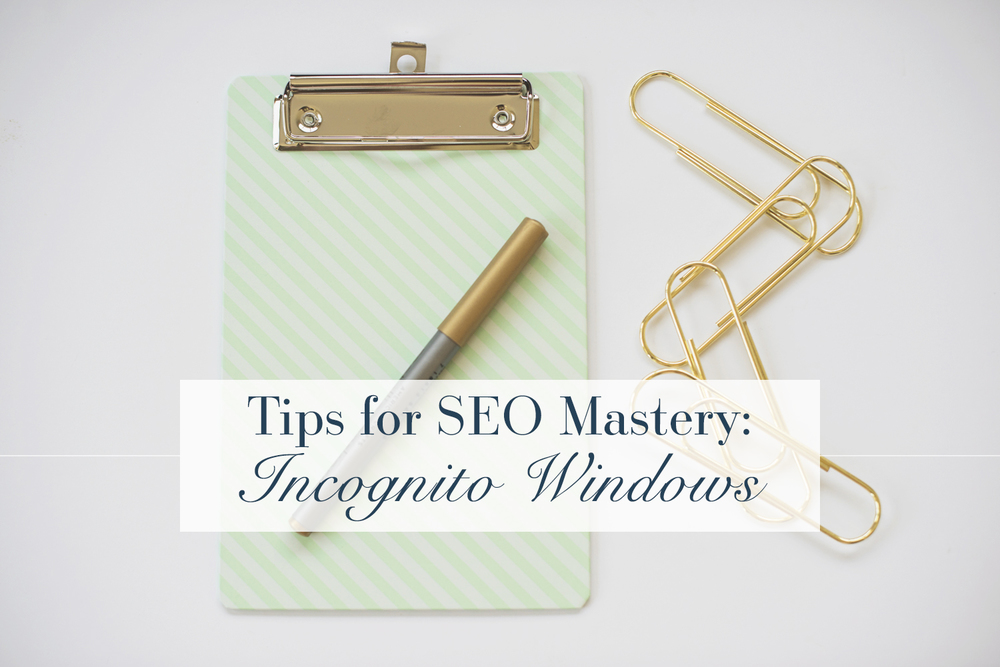 Tips for SEO Mastery: Incognito Windows | Business