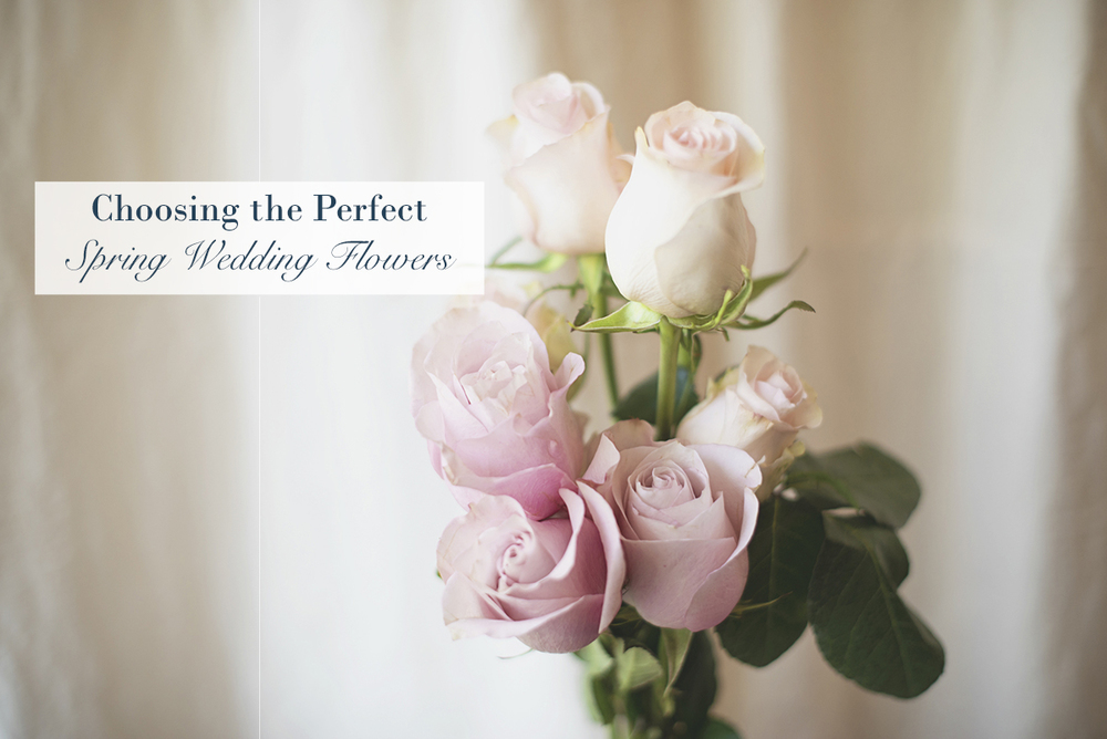 How to Choose the Perfect Spring Wedding Flowers