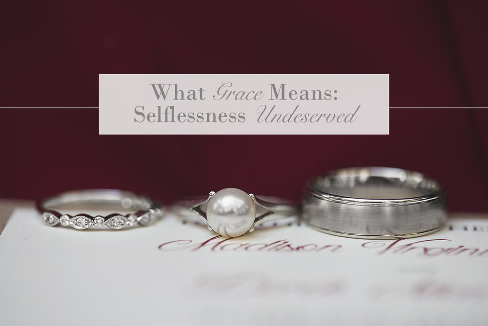 What Grace Means: Selflessness Undeserved