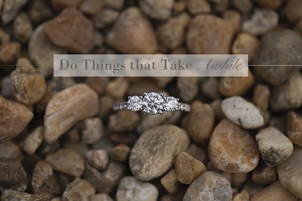 Do Things that Take Awhile | Monday Musings