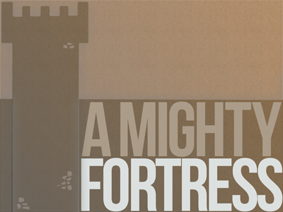 A Mighty Fortress.jpg